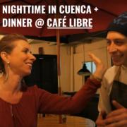 Nighttime in Cuenca Ecuador + Dinner at Cafe Libre