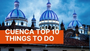 Top 10 Things To Do In Cuenca Ecuador